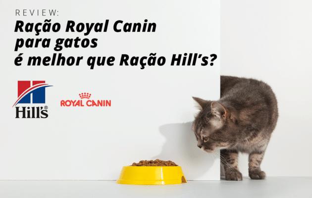 Comparação entre a ração Royal Canin para Gatos e a ração Hills